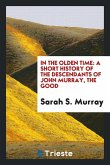 In the Olden Time: A Short History of the Descendants of John Murray, the ...