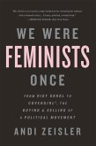We Were Feminists Once (eBook, ePUB)