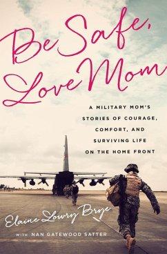 Be Safe, Love Mom (eBook, ePUB) - Brye, Elaine Lowry