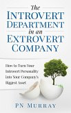 The Introvert Department in an Extrovert Company: How to Turn Your Introvert Personality into Your Company's Biggest Asset (eBook, ePUB)