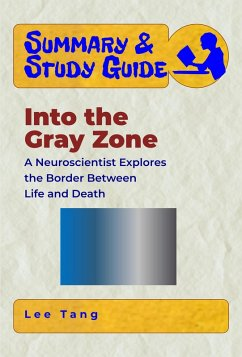 Summary & Study Guide - Into the Gray Zone: A Neuroscientist Explores the Border Between Life and Death (eBook, ePUB)