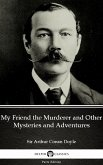 My Friend the Murderer and Other Mysteries and Adventures by Sir Arthur Conan Doyle (Illustrated) (eBook, ePUB)