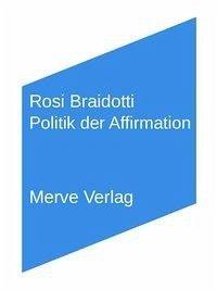 Politik der Affirmation - Braidotti, Rosi