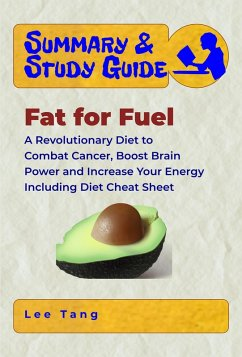Summary & Study Guide - Fat for Fuel: A Revolutionary Diet to Combat Cancer, Boost Brain Power, and Increase Your Energy - Including Diet Cheat Sheet (eBook, ePUB)
