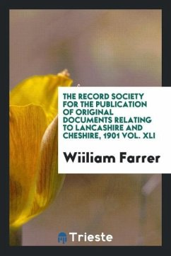 The Record Society for the Publication of Original Documents Relating to Lancashire and Cheshire, 1901 Vol. XLI - Farrer, Wiiliam
