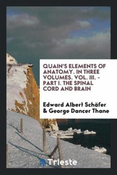 Quain's Elements of Anatomy. In Three Volumes. Vol. III. - Part I. The Spinal Cord and Brain