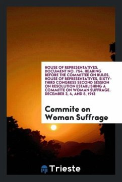 House of Representatives. Document No. 754. Hearing before the Committee on Rules, House of Representatives, Sixty-Third Congress Second Session on Resolution Establishing a Committe on Woman Suffrage. December 3, 4, and 5, 1913