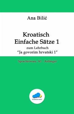 Kroatisch Einfache Sätze 1 - zum Lehrbuch