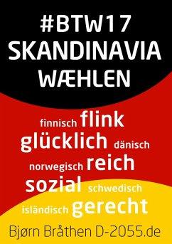 #BTW17: Skandinavia wæhlen (eBook, ePUB) - Bråthen, Bjørn