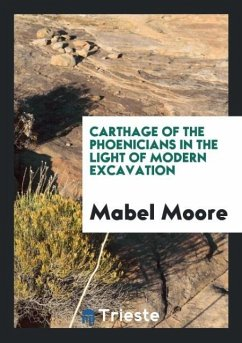 Carthage of the Phoenicians in the Light of Modern Excavation