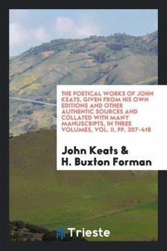 The Poetical Works of John Keats, Given from His Own Editions and Other Authentic Sources and Collated with Many Manuscripts, in Three Volumes, Vol. II, pp. 207-418