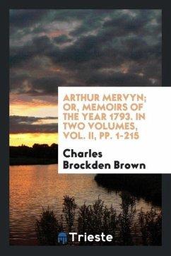 Arthur Mervyn; Or, Memoirs of the Year 1793. In Two Volumes, Vol. II, pp. 1-215