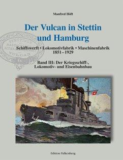 Der Vulcan in Stettin und Hamburg. Schiffswerft - Lokomotivfabrik - Maschinenfabrik 1851 - 1929