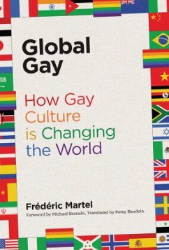 Global Gay: How Gay Culture Is Changing the World - Martel, Frederic