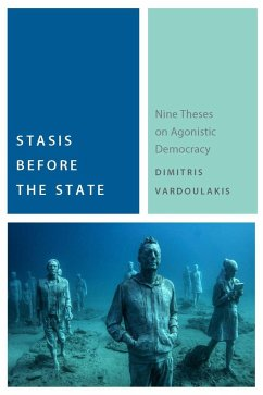 Stasis Before the State: Nine Theses on Agonistic Democracy - Vardoulakis, Dimitris