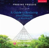 Freeing Freddie the Dream Weaver: A Guide to Realizing Your Dreams - A Workbook
