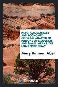 Practical Sanitary and Economic Cooking Adapted to Persons of Moderate and Small Means. The Lomb Prize Essay
