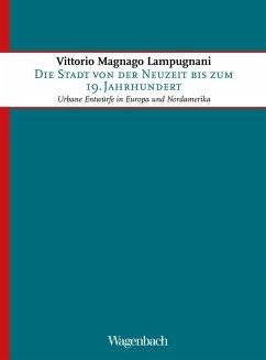Die Stadt von der Neuzeit bis zum 19. Jahrhundert (eBook, ePUB) - Lampugnani, Vittorio Magnago