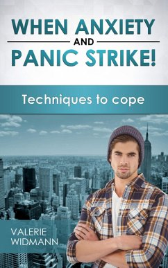 WHEN ANXIETY AND PANIC STRIKE! TECHNIQUES TO CO...