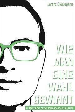 Wie man eine Wahl gewinnt (eBook, ePUB) - Brockmann, Lorenz