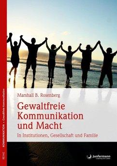 Gewaltfreie Kommunikation und Macht (eBook, ePUB) - Rosenberg, Marshall B.