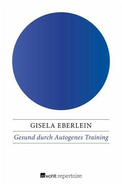 Gesund durch Autogenes Training - Eberlein, Gisela