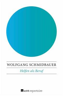 Helfen als Beruf - Schmidbauer, Wolfgang