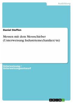 Messen mit dem Messschieber (Unterweisung Industriemechaniker/-in) (eBook, PDF)