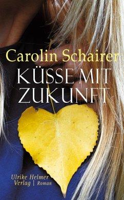 Küsse mit Zukunft (eBook, ePUB) - Schairer, Carolin