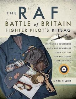 The RAF Battle of Britain Fighter Pilot's Kitbag: Uniforms & Equipment from the Summer of 1940 and the Human Stories Behind Them - Hillier, Mark