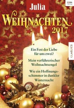 Weihnachten 2017 / Julia Weihnachtsband Bd.30 (eBook, ePUB) - Colter, Cara; Wilson, Scarlet; Milne, Nina