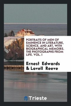 Portraits of Men of Eminence in Literature, Science, and Art, with Biographical Memoirs. The Photographs from Life. Vol. I