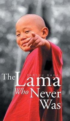 The Lama Who Never Was - Dahal, Parshu