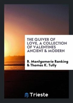 The Quiver of Love, a Collection of Valentines Ancient & Modern