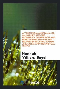 A Voice from Australia; Or, an Inquiry into the Probability of New Holland Being Connected with the Prophecies Relating to New Jerusalem and the Spiritual Temple