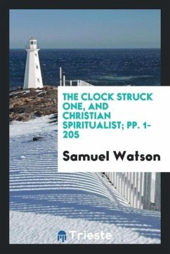 The Clock Struck One, and Christian Spiritualist; pp. 1-205