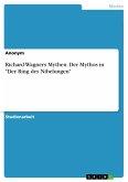 Richard Wagners Mythen. Der Mythos in