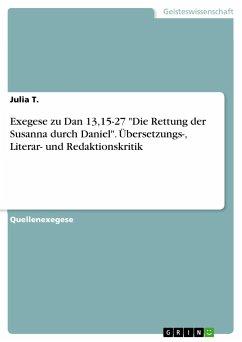 """Exegese zu Dan 13,15-27 """"Die Rettung der Susanna durch Daniel"""". Übersetzungs-, Literar- und Redaktionskritik"""