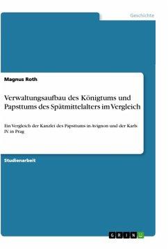 Verwaltungsaufbau des Königtums und Papsttums des Spätmittelalters im Vergleich
