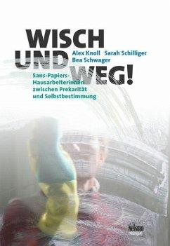Wisch und weg! (eBook, PDF) - Knoll, Alex; Schilliger, Sarah; Schwager, Bea