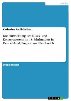 Die Entwicklung des Musik- und Konzertwesens im 18. Jahrhundert in Deutschland, England und Frankreich