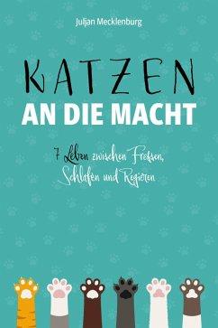 Katzen an die Macht (eBook, ePUB) - Mecklenburg, Juljan