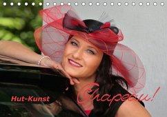 Chapeau! Hut-Kunst (Tischkalender 2018 DIN A5 quer)