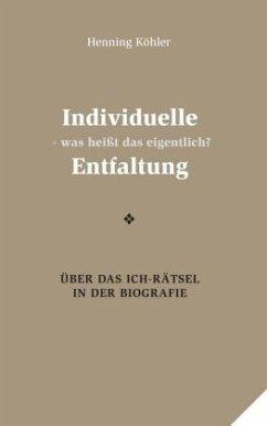 Individuelle Entfaltung - was heißt das eigentlich? - Köhler, Henning