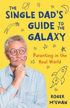 The Single Dad's Guide to the Galaxy (eBook, ePUB) - McEwan, Roger John