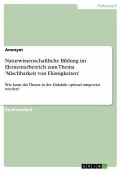 Naturwissenschaftliche Bildung im Elementarbereich zum Thema 'Mischbarkeit von Flüssigkeiten' (eBook, PDF)