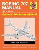 Boeing 707 Owners' Workshop Manual: 1957 to Present - Insights Into the Design, Construction and Operation of the American Designed and Built Jet Airl