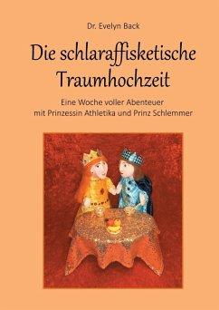 Die schlaraffisketische Traumhochzeit - Eine Woche voller Abenteuer mit Prinzessin Athletika und Prinz Schlemmer (eBook, ePUB)