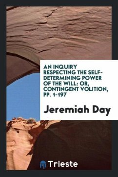 An Inquiry Respecting the Self-Determining Power of the Will - Day, Jeremiah