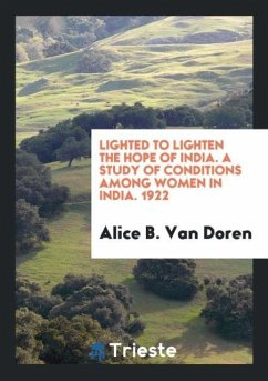 Lighted to Lighten the Hope of India. A Study of Conditions among Women in India. 1922